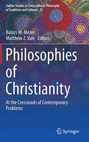 Philosophies of Christianity: At the Crossroads of Contemporary Problems (Sophia Studies in Cross-cultural Philosophy of Traditions and Cultures) - Hardcover