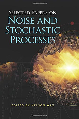 Selected Papers on Noise and Stochastic Processes (Dover Books on Engineering)
