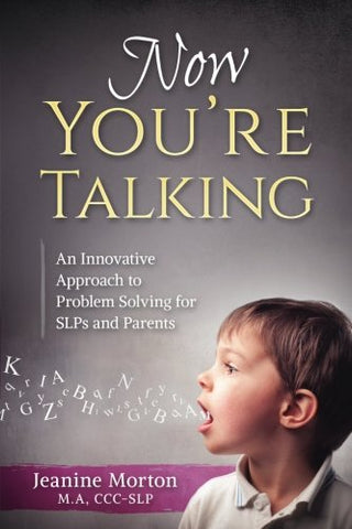 Now You're Talking: An Innovative Approach to Problem Solving for SLPs and Parents