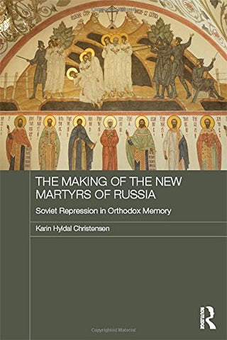 The Making of the New Martyrs of Russia: Soviet Repression in Orthodox Memory (Routledge Religion, Society and Government in Eastern Europe and the Former Soviet States) - Hardcover October 3, 2017
