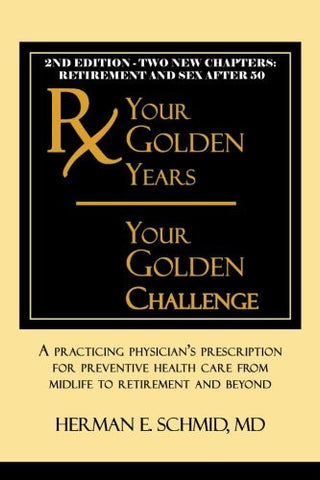 Your Golden Years, Your Golden Challenge: A Practicing Physician's Prescription for Preventative Health Care from Midlife to Retirement and Beyond