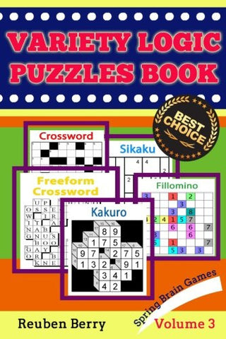 Variety Logic Puzzles Book: Spring Brain Games(Standard Crossword, Fillomino, Sikaku, Kakuro, Freeform Crossword) to Keep Your Brain Healthy Every Day(Volume 3)