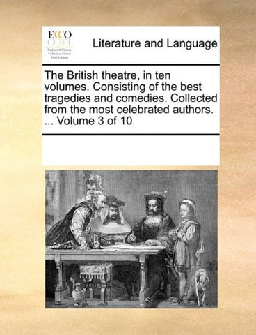 The British theatre, in ten volumes. Consisting of the best tragedies and comedies. Collected from the most celebrated authors. ...  Volume 3 of 10