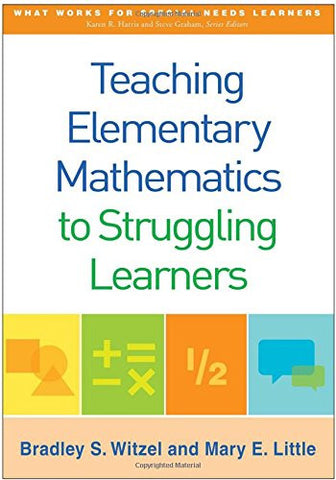 Teaching Elementary Mathematics to Struggling Learners (What Works for Special-Needs Learners)