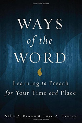 Ways of the Word: Learning to Preach for Your Time and Place (Paperback - April 1, 2016)