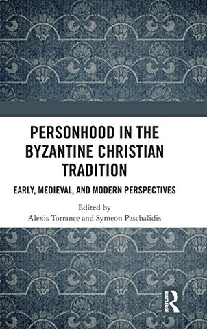 Personhood in the Byzantine Christian Tradition: Early, Medieval, and Modern Perspectives (Hardcover - April 11, 2018)