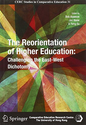 The Reorientation of Higher Education: Challenging the East-West Dichotomy (CERC Studies in Comparative Education)