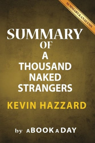 Summary of A Thousand Naked Strangers: by Kevin Hazzard | Includes Analysis on A Thousand Naked Strangers