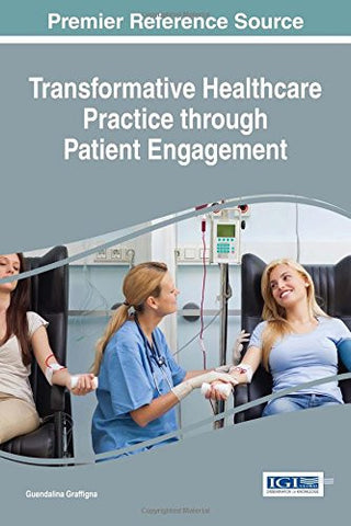 Transformative Healthcare Practice through Patient Engagement (Advances in Medical Diagnosis, Treatment, and Care)