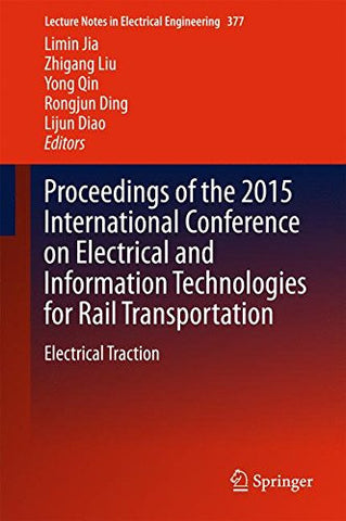 Proceedings of the 2015 International Conference on Electrical and Information Technologies for Rail Transportation: Electrical Traction (Lecture Notes in Electrical Engineering)