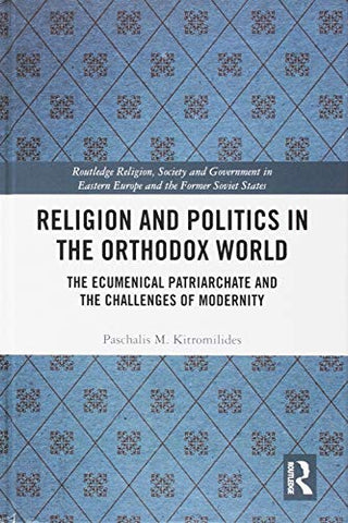 Religion and Politics in the Orthodox World: The Ecumenical Patriarchate and the Challenges of Modernity (Routledge Religion, Society and Government in Eastern Europe and the Former Soviet States) - Hardcover