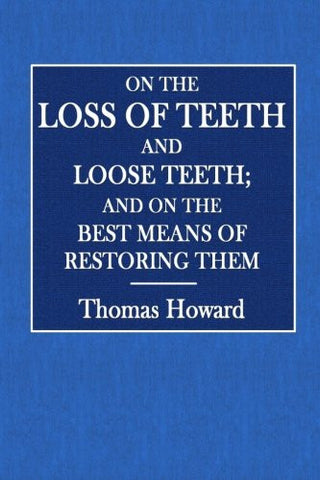 On the Loss of Teeth and Loose Teeth; and on the Best Means of Restoring Them