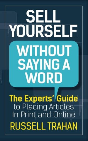 Sell Yourself Without Saying a Word: The Experts' Guide to Placing Articles in Print and Online