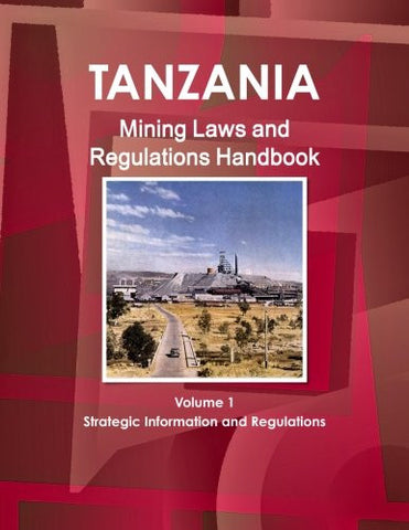 Tanzania Mining Laws and Regulations Handbook (World Law Business Library) (Volume 1)