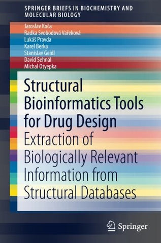 Structural Bioinformatics Tools for Drug Design: Extraction of Biologically Relevant Information from Structural Databases (SpringerBriefs in Biochemistry and Molecular Biology)
