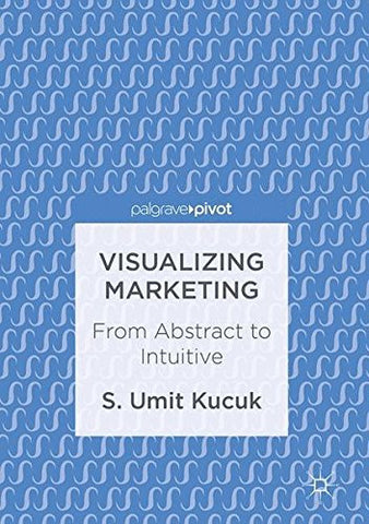 Visualizing Marketing: From Abstract to Intuitive