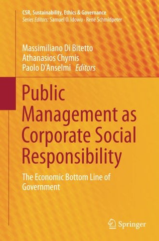Public Management as Corporate Social Responsibility: The Economic Bottom Line of Government (CSR, Sustainability, Ethics & Governance)