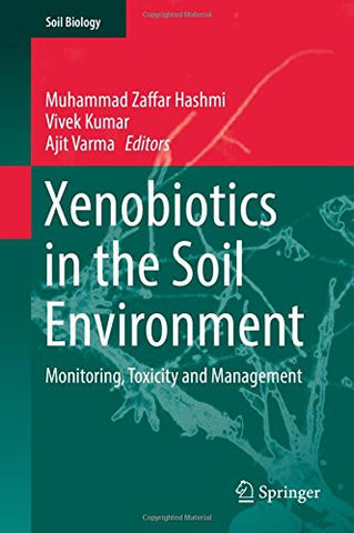 Xenobiotics in the Soil Environment: Monitoring, Toxicity and Management (Soil Biology)