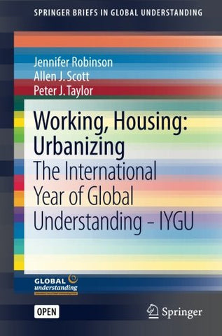 Working, Housing: Urbanizing: The International Year of Global Understanding - IYGU (SpringerBriefs in Global Understanding)