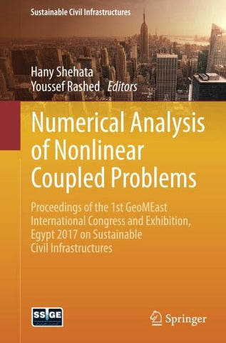 Numerical Analysis of Nonlinear Coupled Problems: Proceedings of the 1st GeoMEast International Congress and Exhibition, Egypt 2017 on Sustainable Civil Infrastructures
