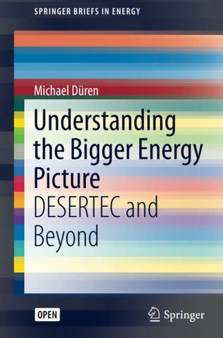 Understanding the Bigger Energy Picture: DESERTEC and Beyond (SpringerBriefs in Energy)