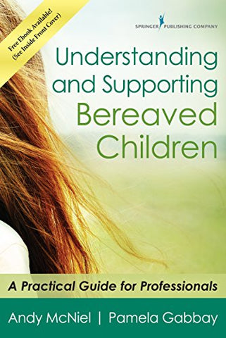 Understanding and Supporting Bereaved Children: A Practical Guide for Professionals
