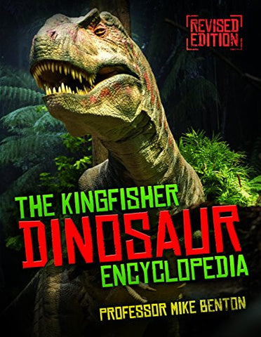The Kingfisher Dinosaur Encyclopedia: One Encyclopedia, a world of prehistoric knowledge (Kingfisher Encyclopedias)
