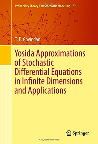 Yosida Approximations of Stochastic Differential Equations in Infinite Dimensions and Applications (Probability Theory and Stochastic Modelling)
