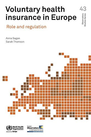 Voluntary Health Insurance in Europe: Role and Regulation (A EURO Publication)