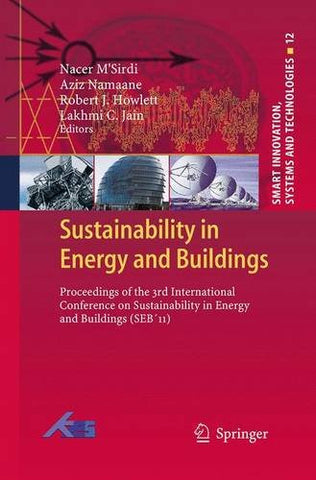 Sustainability in Energy and Buildings: Proceedings of the 3rd International Conference on Sustainability in Energy and Buildings (Seb11) (Smart Innovation, Systems and Technologies)