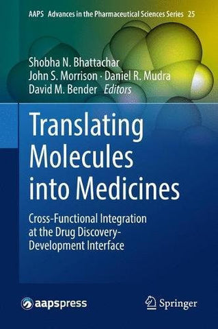 Translating Molecules into Medicines: Cross-Functional Integration at the Drug Discovery-Development Interface (AAPS Advances in the Pharmaceutical Sciences Series)