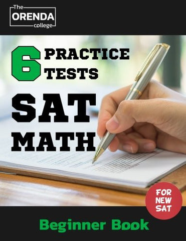 SAT Math 6 Practice Tests (Beginner Book) - The Orenda College For The New SAT Math(SAT Prep): SAT Prep The Orenda College (The Orenda College SAT Math Prep) (Volume 1)
