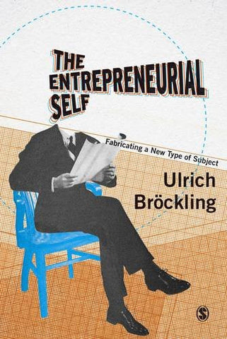 The Entrepreneurial Self: Fabricating a New Type of Subject