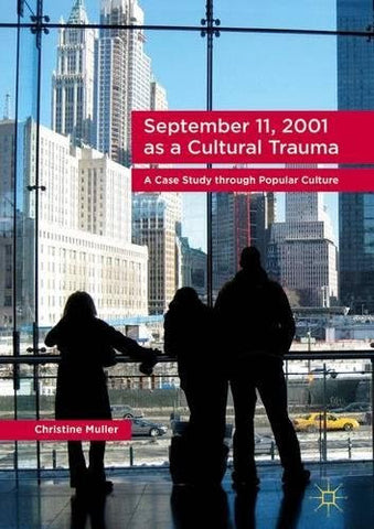 September 11, 2001 as a Cultural Trauma: A Case Study through Popular Culture