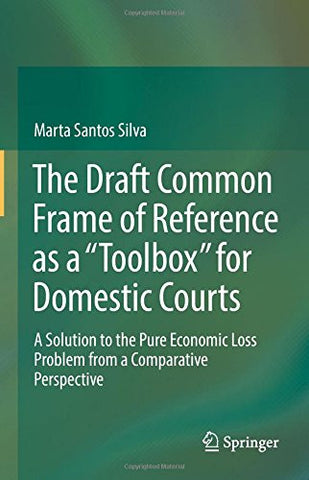 "The Draft Common Frame of Reference as a ""Toolbox"" for Domestic Courts: A Solution to the Pure Economic Loss Problem from a Comparative Perspective"