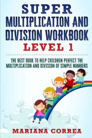 SUPER MULTIPLICATION And DIVISION WORKBOOK: THE BEST BOOK TO HELP CHILDREN PERFECT THE MULTIPLICATION AND DIVISION Of SIMPLE NUMBERS