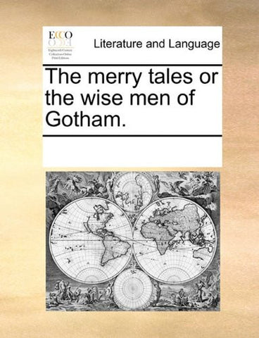 The merry tales or the wise men of Gotham.