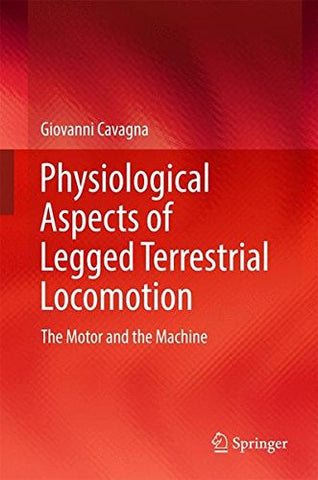 Physiological Aspects of Legged Terrestrial Locomotion: The Motor and the Machine