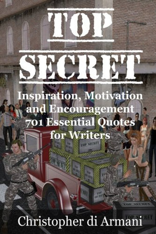 Top Secret - Inspiration, Motivation and Encouragement: 701 Essential Quotes for Writers (Amazing Quotes) (Volume 1)