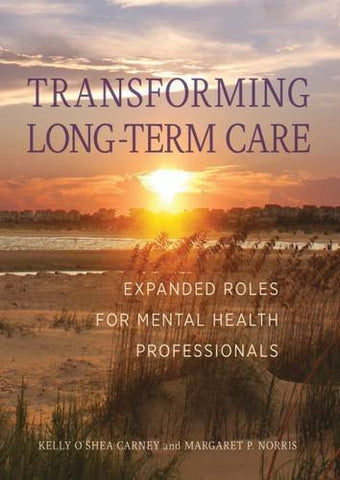 Transforming Long-Term Care: Expanded Roles for Mental Health Professionals