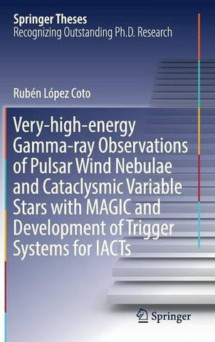 Very-high-energy Gamma-ray Observations of Pulsar Wind Nebulae and Cataclysmic Variable Stars with MAGIC and Development of Trigger Systems for IACTs (Springer Theses)