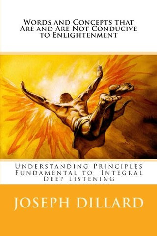 Words and Concepts that Are and Are Not Conducive to Enlightenment: Understanding Principles Fundamental to  Integral Deep Listening