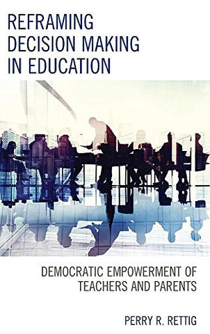 Reframing Decision Making in Education: Democratic Empowerment of Teachers and Parents