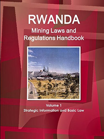 Rwanda Mining Laws and Regulations Handbook (World Law Business Library)