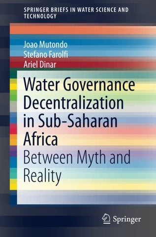 Water Governance Decentralization in Sub-Saharan Africa: Between Myth and Reality (SpringerBriefs in Water Science and Technology)