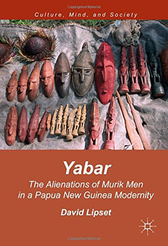 Yabar: The Alienations of Murik Men in a Papua New Guinea Modernity (Culture, Mind, and Society)