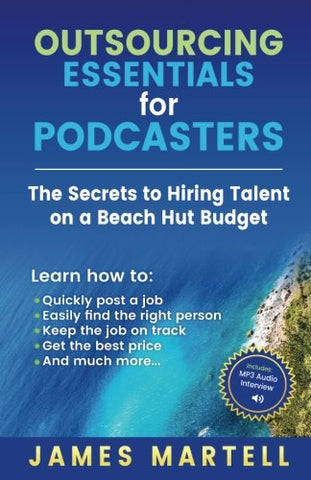 Outsourcing Essentials for Podcasters: The Secrets to Hiring Talent on a Beach Hut Budget