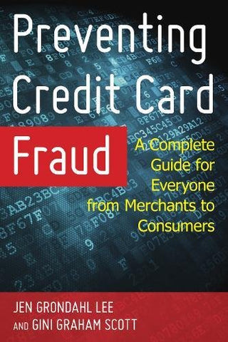 Preventing Credit Card Fraud: A Complete Guide for Everyone from Merchants to Consumers