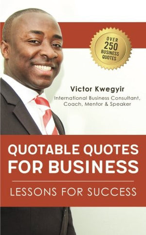 Quotable Quotes For Business: Lessons For Success (Quotes and Lessons for Life and Business)
