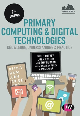Primary Computing and Digital Technologies: Knowledge, Understanding and Practice Seventh Edition (Achieving QTS)